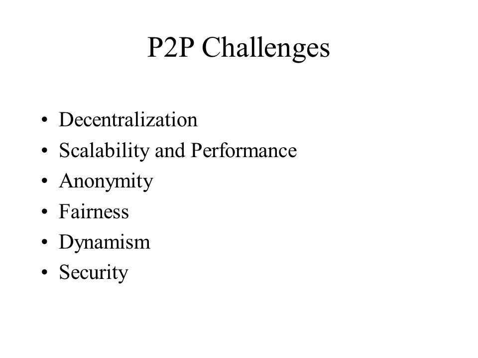 P2P Challenges Decentralization Scalability and Performance Anonymity Fairness Dynamism Security