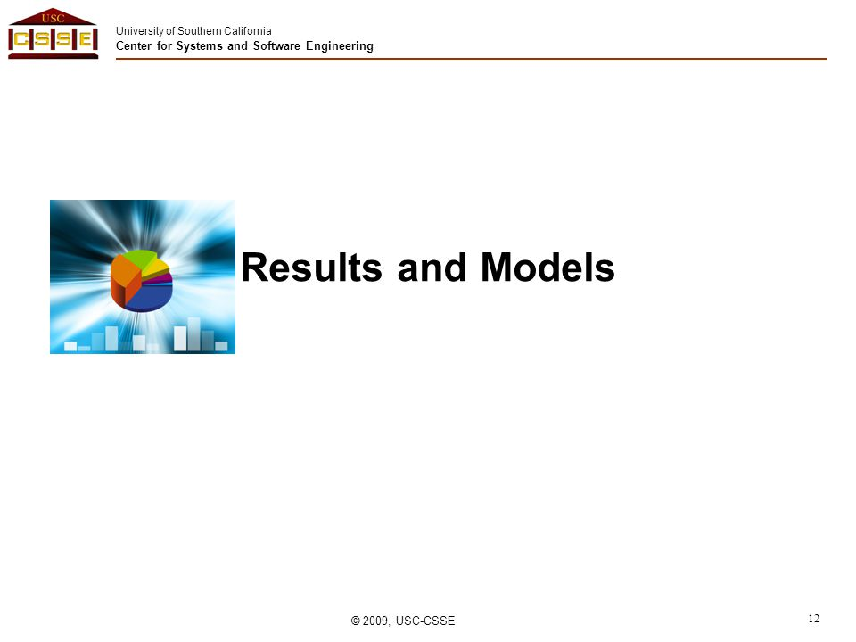 University of Southern California Center for Systems and Software Engineering © 2009, USC-CSSE 12 Results and Models