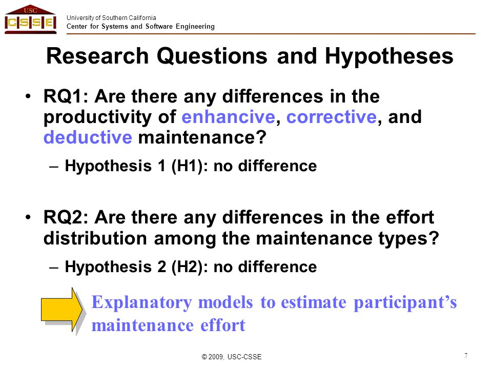 University of Southern California Center for Systems and Software Engineering © 2009, USC-CSSE 7 Research Questions and Hypotheses RQ1: Are there any differences in the productivity of enhancive, corrective, and deductive maintenance.