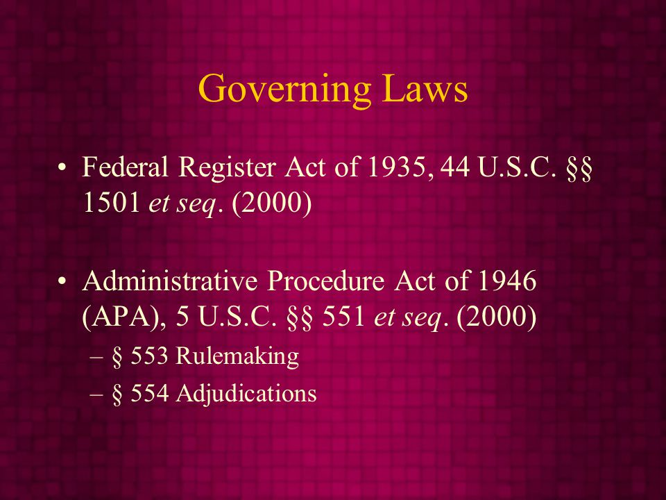 Governing Laws Federal Register Act of 1935, 44 U.S.C.