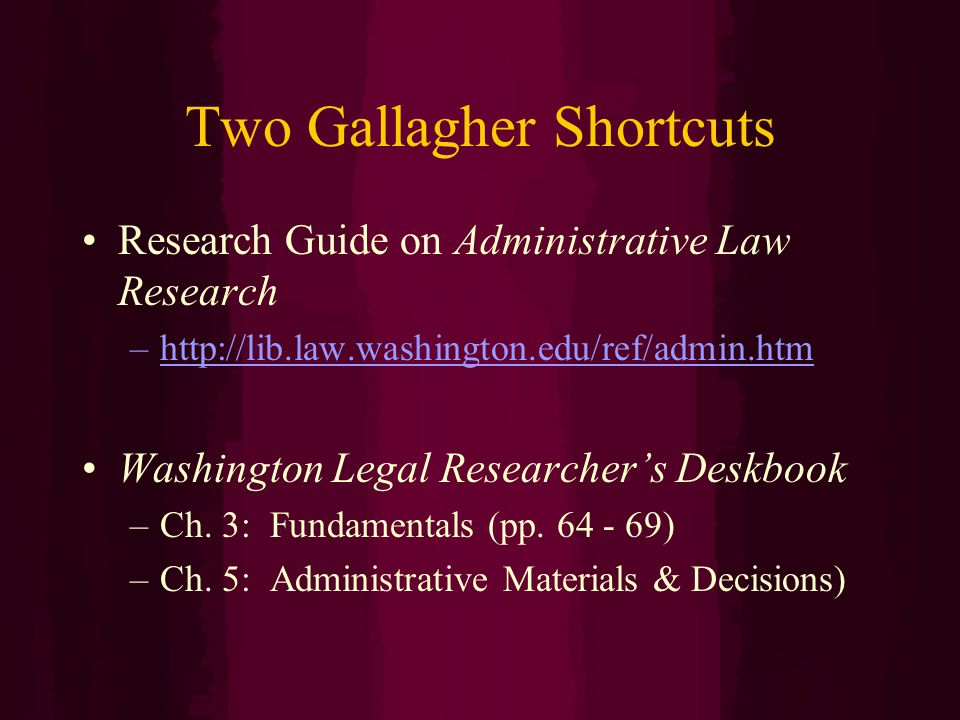 Two Gallagher Shortcuts Research Guide on Administrative Law Research –  Washington Legal Researcher's Deskbook –Ch.