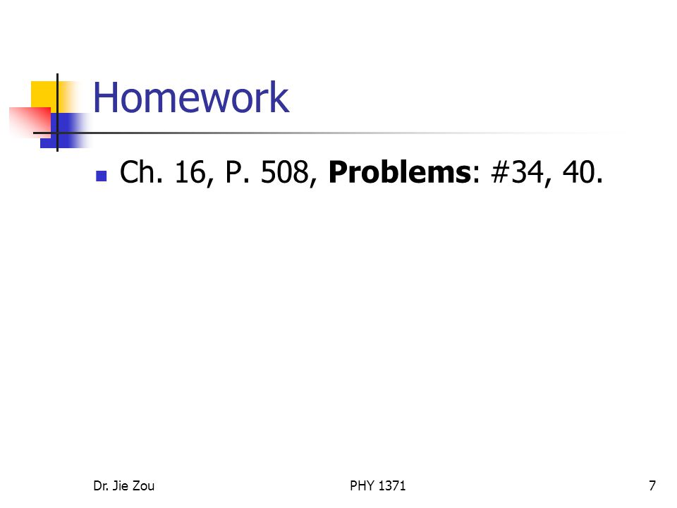 Dr. Jie ZouPHY Homework Ch. 16, P. 508, Problems: #34, 40.