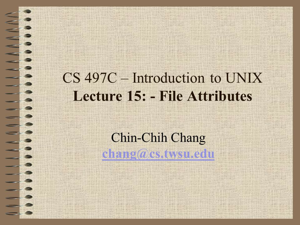 CS 497C – Introduction to UNIX Lecture 15: - File Attributes Chin-Chih Chang