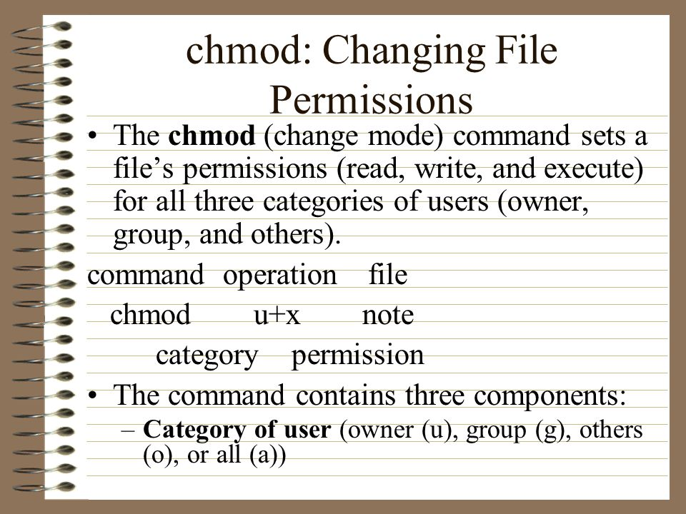 chmod: Changing File Permissions The chmod (change mode) command sets a file's permissions (read, write, and execute) for all three categories of users (owner, group, and others).