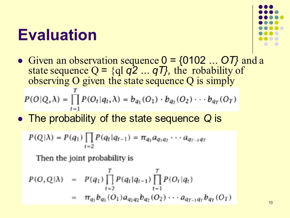 19 Evaluation Given an observation sequence 0 = {