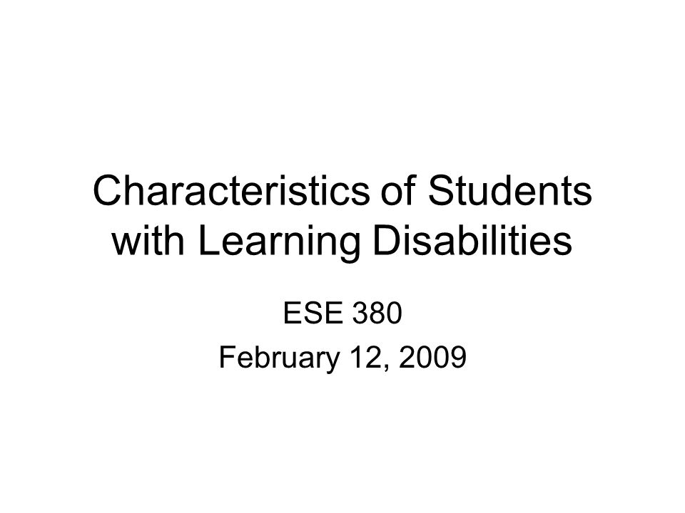Characteristics of Students with Learning Disabilities ESE 380 February 12, 2009