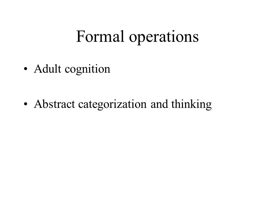 Formal operations Adult cognition Abstract categorization and thinking