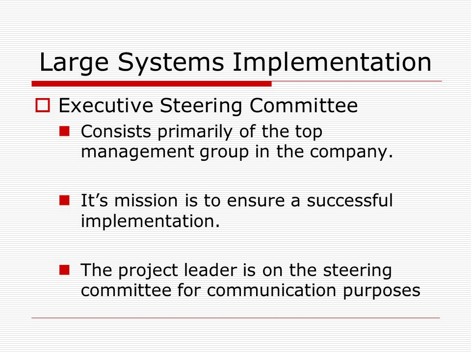 Large Systems Implementation  Executive Steering Committee Consists primarily of the top management group in the company.