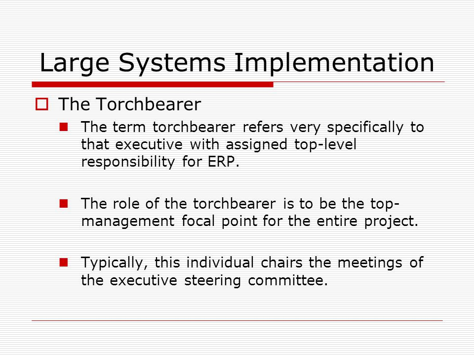 Large Systems Implementation  The Torchbearer The term torchbearer refers very specifically to that executive with assigned top-level responsibility for ERP.