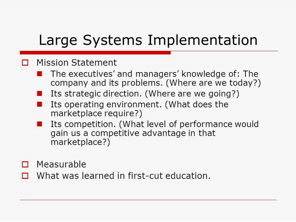 Large Systems Implementation  Mission Statement The executives' and managers' knowledge of: The company and its problems.