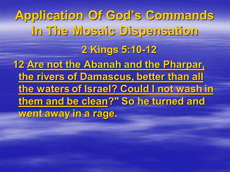 Application Of God's Commands In The Mosaic Dispensation 2 Kings 5: Kings 5: Are not the Abanah and the Pharpar, the rivers of Damascus, better than all the waters of Israel.