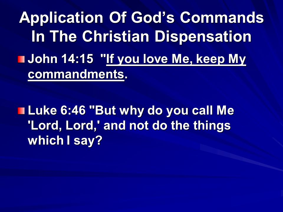 Application Of God's Commands In The Christian Dispensation John 14:15 If you love Me, keep My commandments.