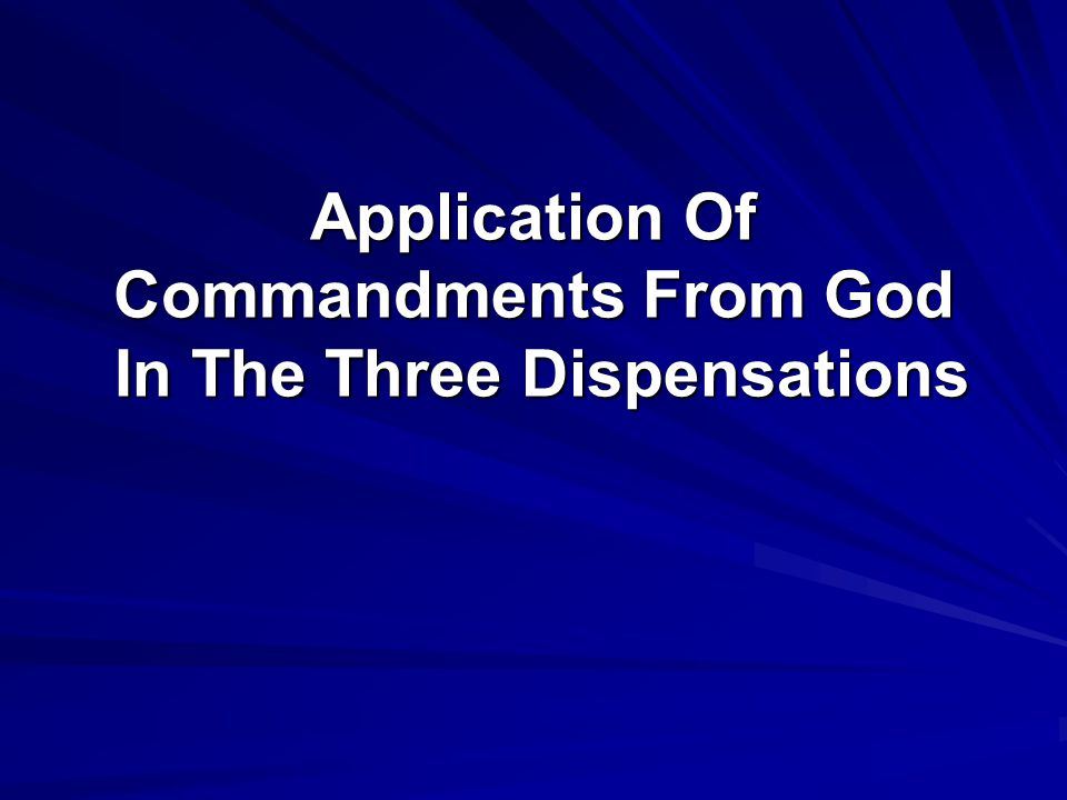 Application Of Commandments From God In The Three Dispensations