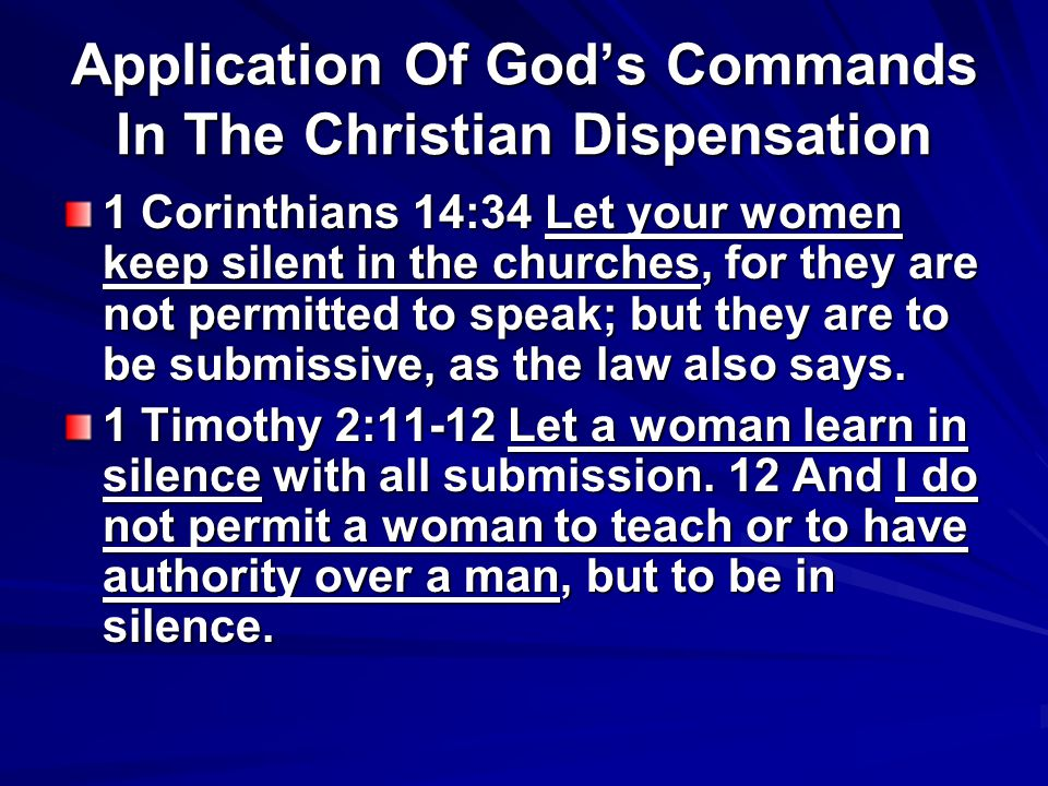 Application Of God's Commands In The Christian Dispensation 1 Corinthians 14:34 Let your women keep silent in the churches, for they are not permitted to speak; but they are to be submissive, as the law also says.