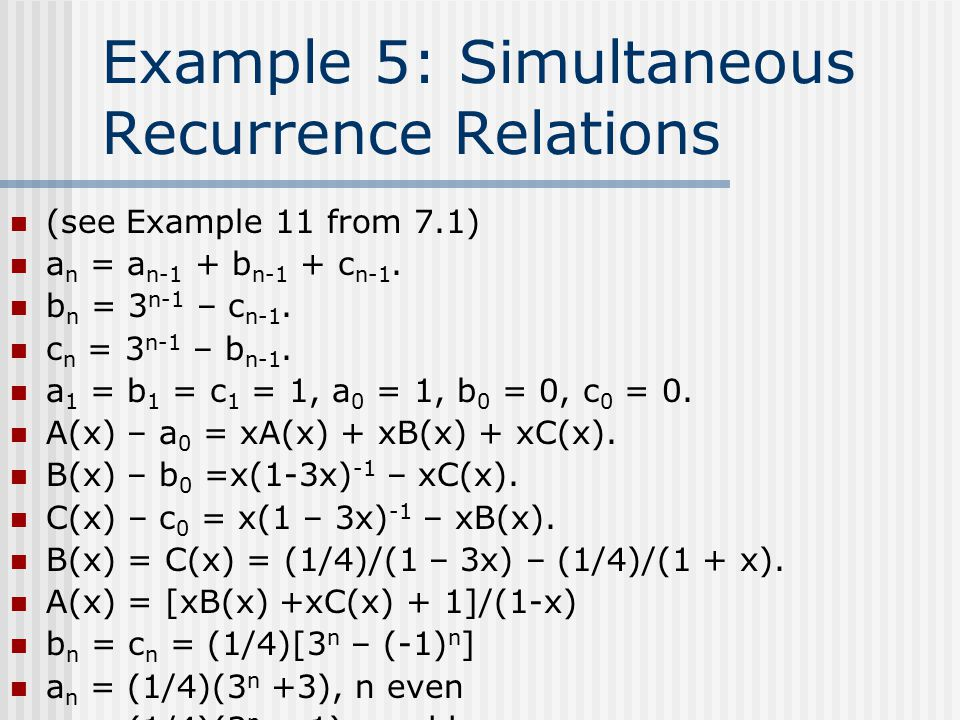 Example 5: Simultaneous Recurrence Relations (see Example 11 from 7.1) a n = a n-1 + b n-1 + c n-1.
