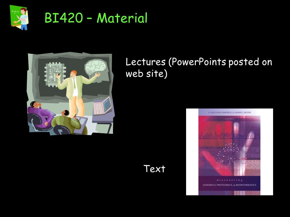 BI420 – Material Lectures (PowerPoints posted on web site) Text