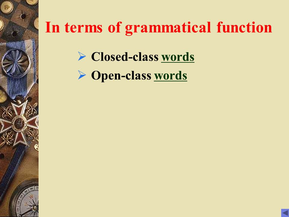 In terms of grammatical function  Closed-class wordswords  Open-class wordswords