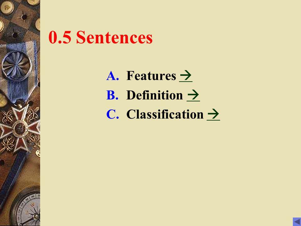 0.5 Sentences A.Features   B.Definition   C.Classification  