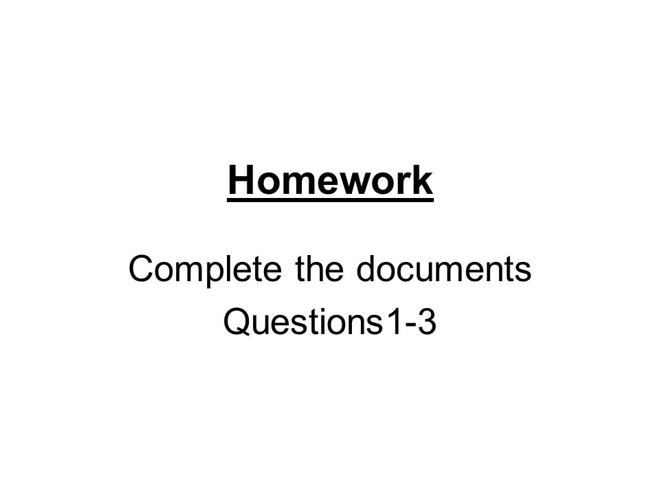 Homework Complete the documents Questions1-3