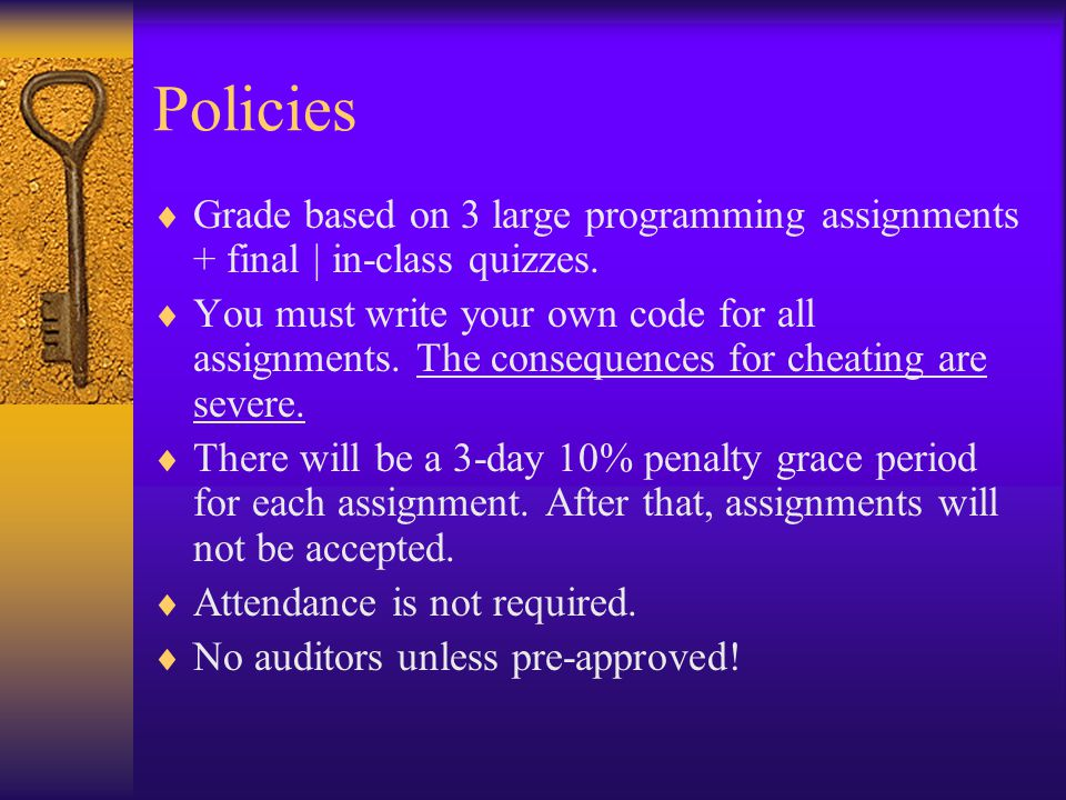 Policies  Grade based on 3 large programming assignments + final | in-class quizzes.