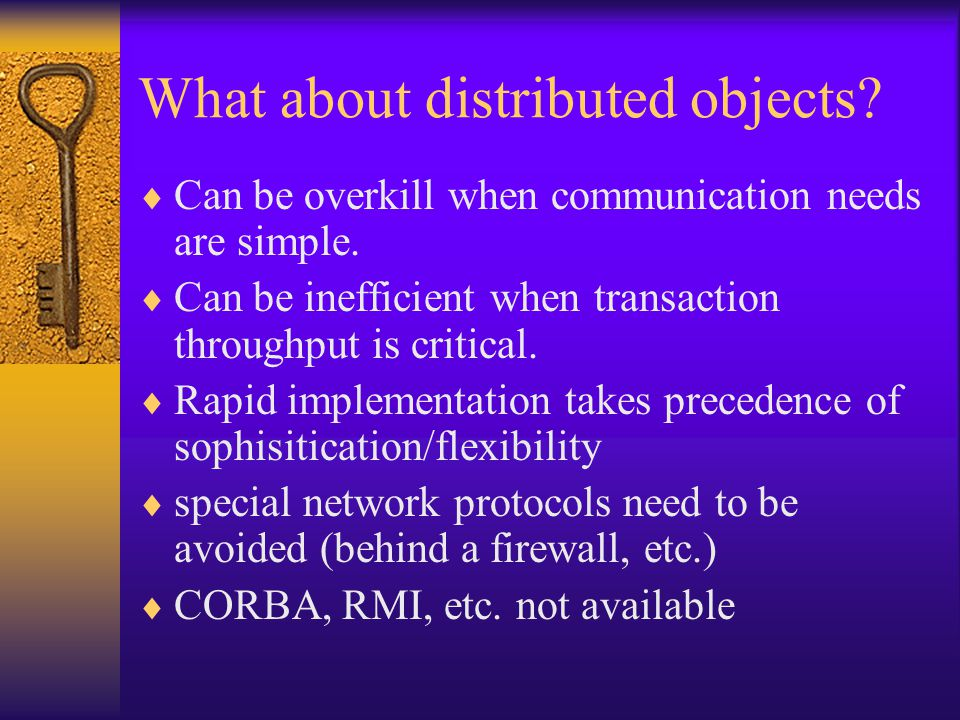 What about distributed objects.  Can be overkill when communication needs are simple.
