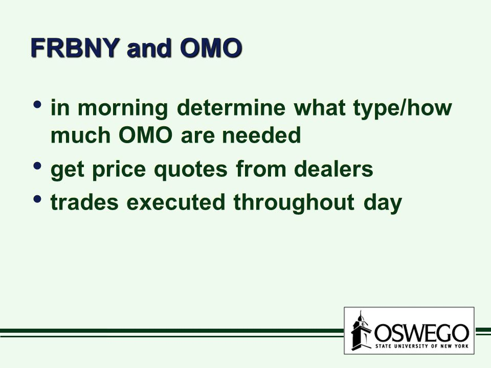 FRBNY and OMO in morning determine what type/how much OMO are needed get price quotes from dealers trades executed throughout day in morning determine what type/how much OMO are needed get price quotes from dealers trades executed throughout day