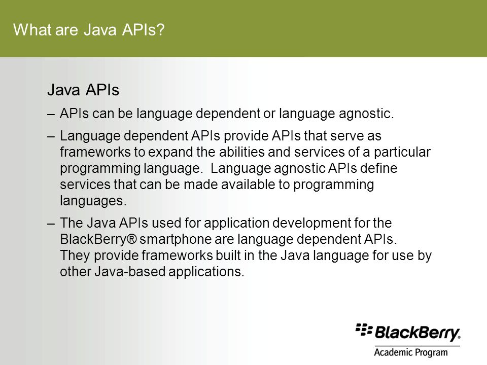 What are Java APIs. Java APIs –APIs can be language dependent or language agnostic.