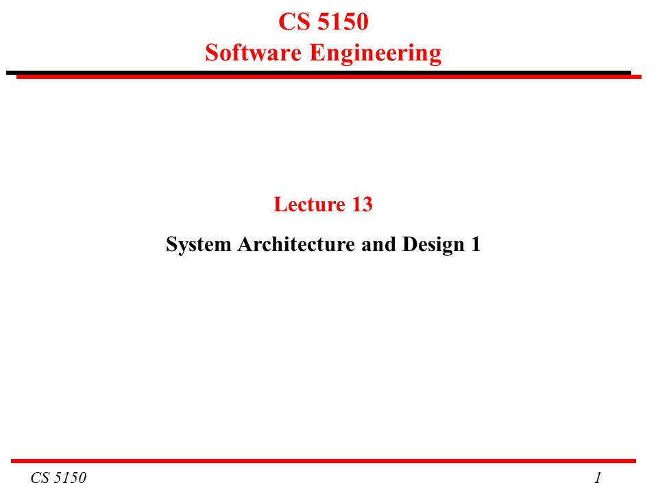 CS CS 5150 Software Engineering Lecture 13 System Architecture and Design 1