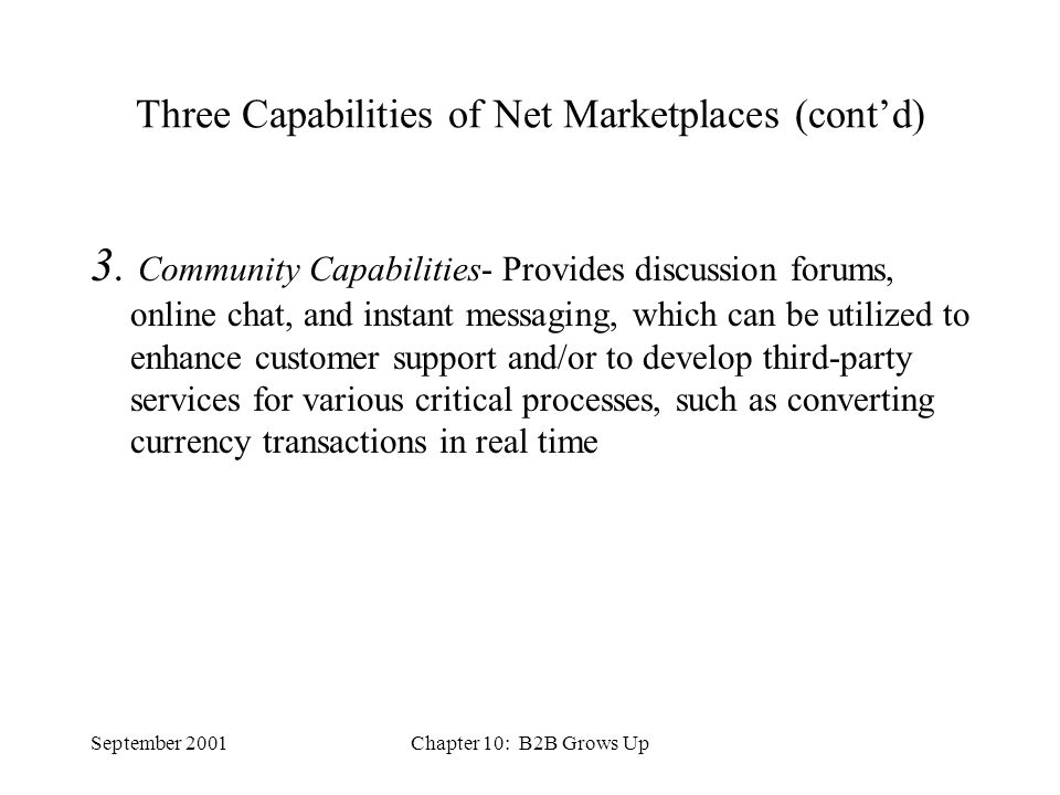 September 2001Chapter 10: B2B Grows Up Three Capabilities of Net Marketplaces (cont'd) 3.