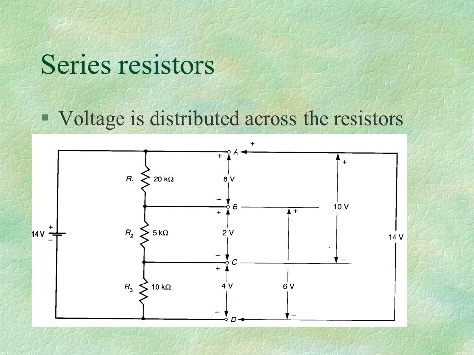 Series resistors §Voltage is distributed across the resistors