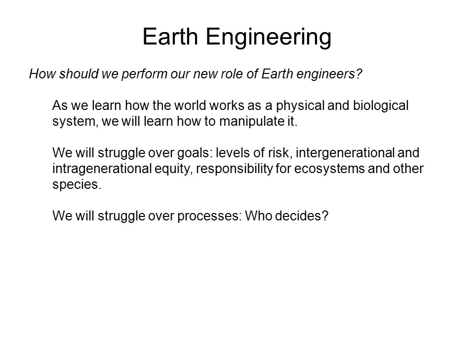 Earth Engineering How should we perform our new role of Earth engineers.