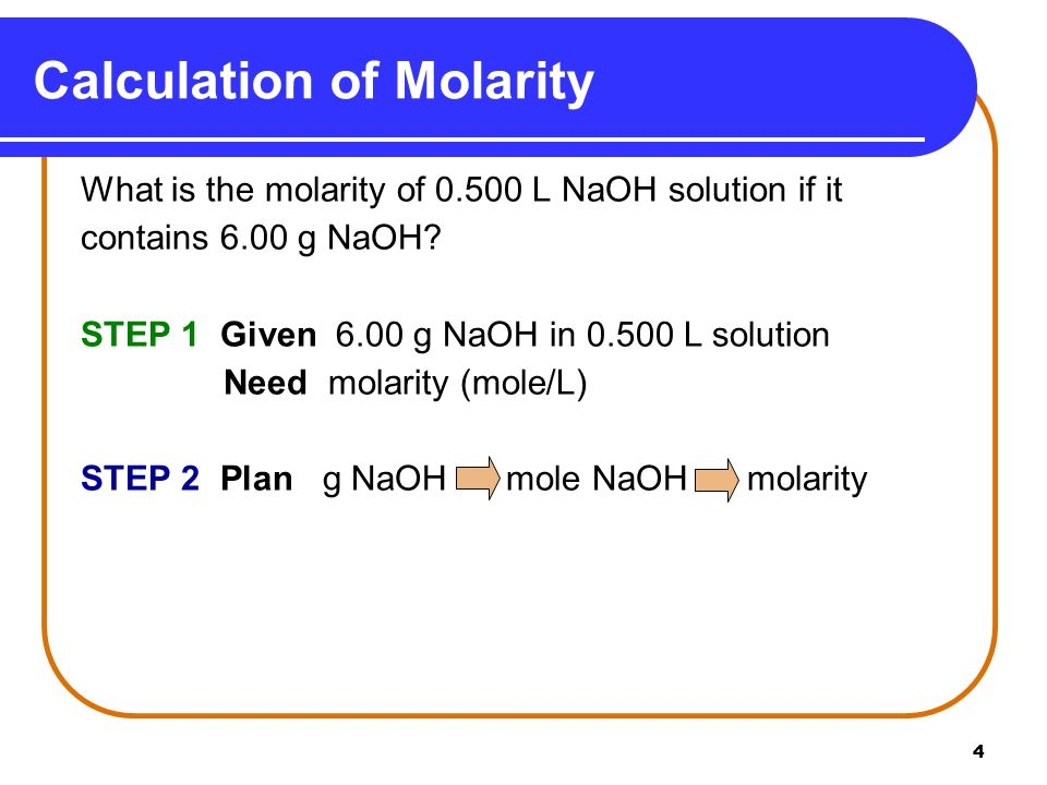 4 What is the molarity of L NaOH solution if it contains 6.00 g NaOH.