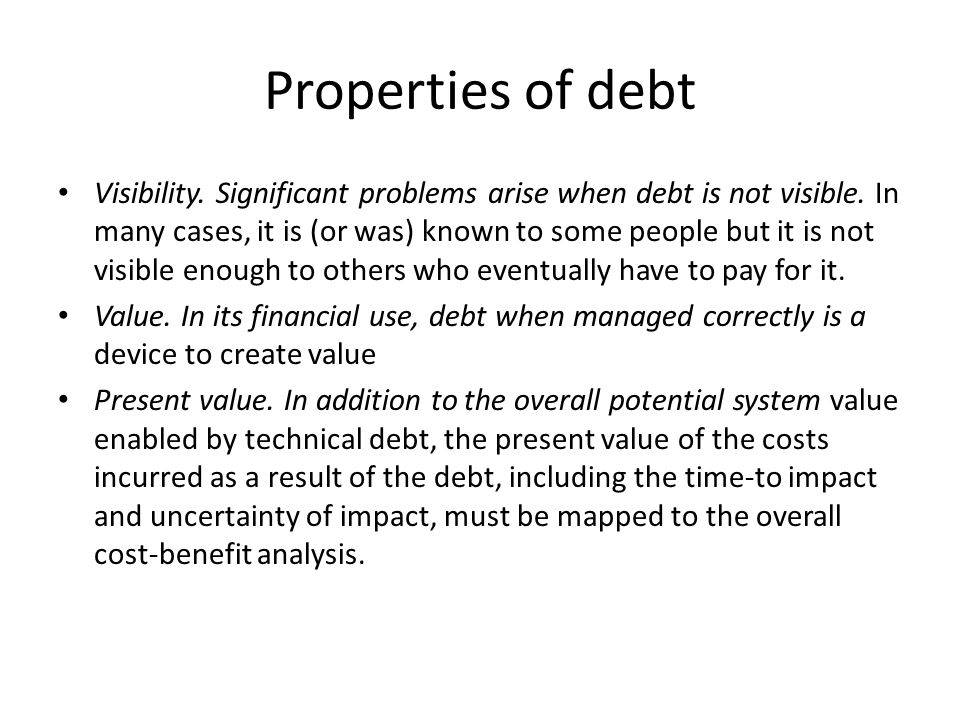 Properties of debt Visibility. Significant problems arise when debt is not visible.