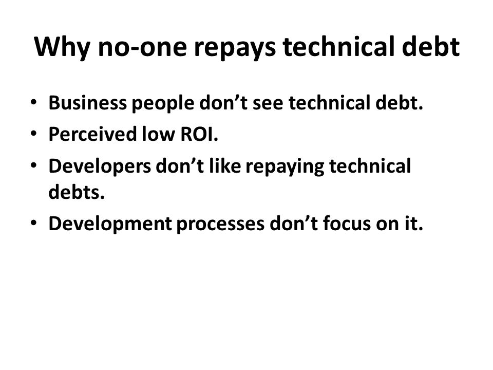 Why no-one repays technical debt Business people don't see technical debt.