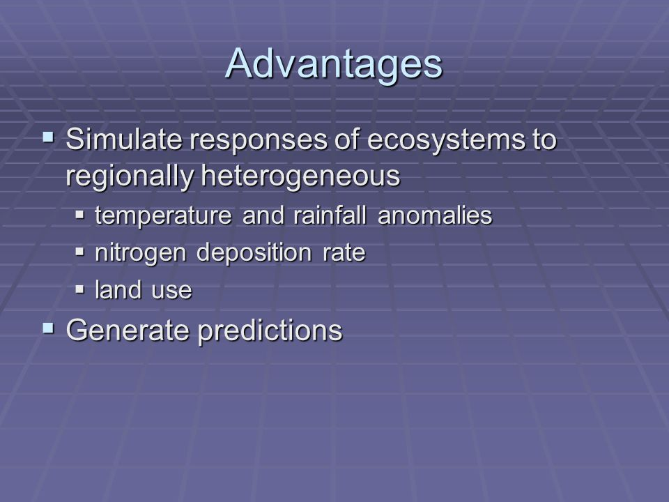 Advantages  Simulate responses of ecosystems to regionally heterogeneous  temperature and rainfall anomalies  nitrogen deposition rate  land use  Generate predictions