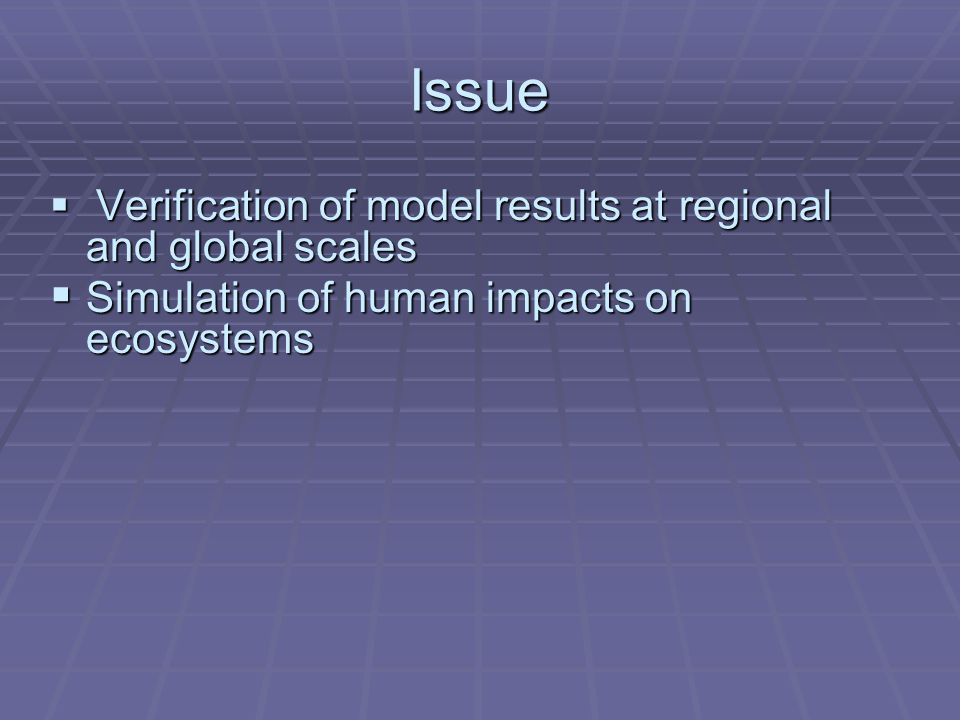 Issue  Verification of model results at regional and global scales  Simulation of human impacts on ecosystems