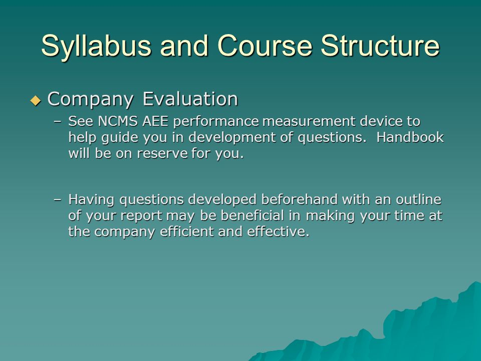 Syllabus and Course Structure  Company Evaluation –See NCMS AEE performance measurement device to help guide you in development of questions.