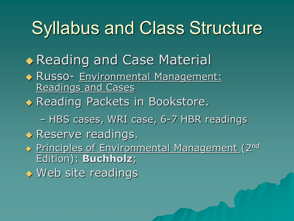Syllabus and Class Structure  Reading and Case Material  Russo- Environmental Management: Readings and Cases  Reading Packets in Bookstore.