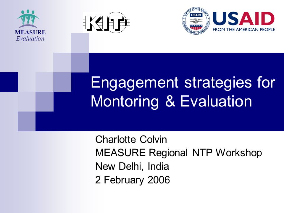 Engagement strategies for Montoring & Evaluation Charlotte Colvin MEASURE Regional NTP Workshop New Delhi, India 2 February 2006 MEASURE Evaluation