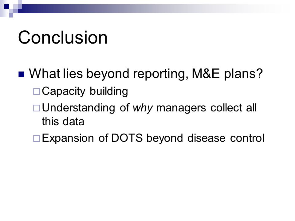 Conclusion What lies beyond reporting, M&E plans.