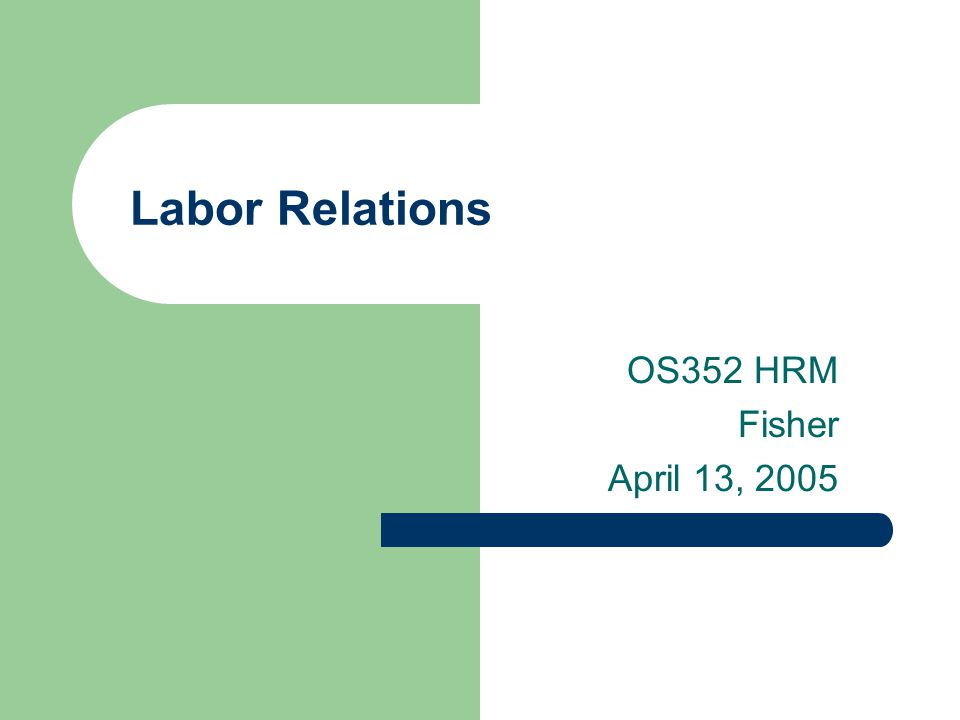 labor relations chapter labor relations chapter ppt video  labor relations os352 hrm fisher nov 18 2003 2 agenda hand out final
