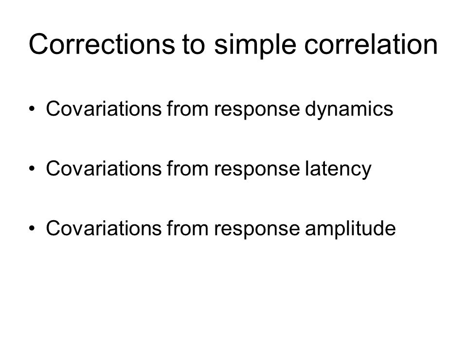 Corrections to simple correlation Covariations from response dynamics Covariations from response latency Covariations from response amplitude