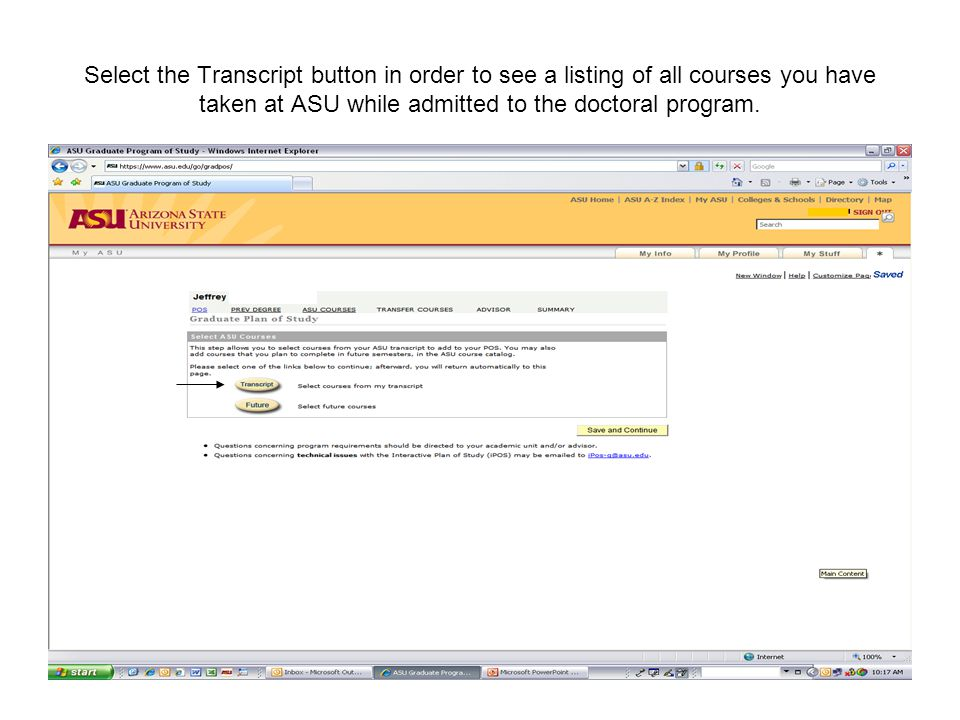 Select the Transcript button in order to see a listing of all courses you have taken at ASU while admitted to the doctoral program.