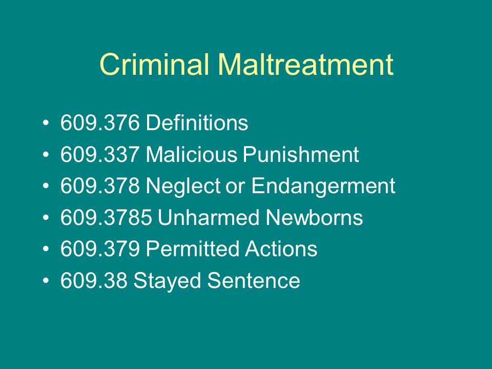 Criminal Maltreatment Definitions Malicious Punishment Neglect or Endangerment Unharmed Newborns Permitted Actions Stayed Sentence