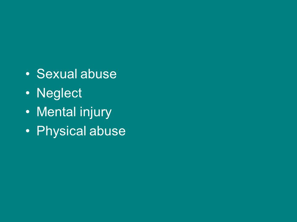Sexual abuse Neglect Mental injury Physical abuse
