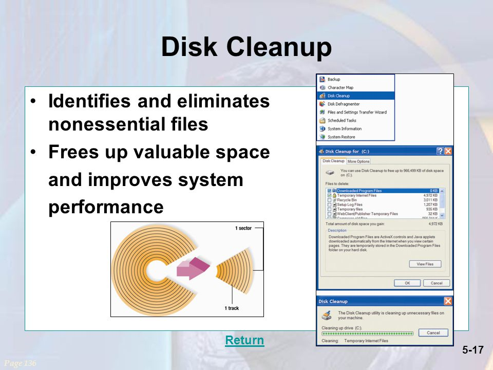 5-17 Disk Cleanup Identifies and eliminates nonessential files Frees up valuable space and improves system performance Page 136 Return