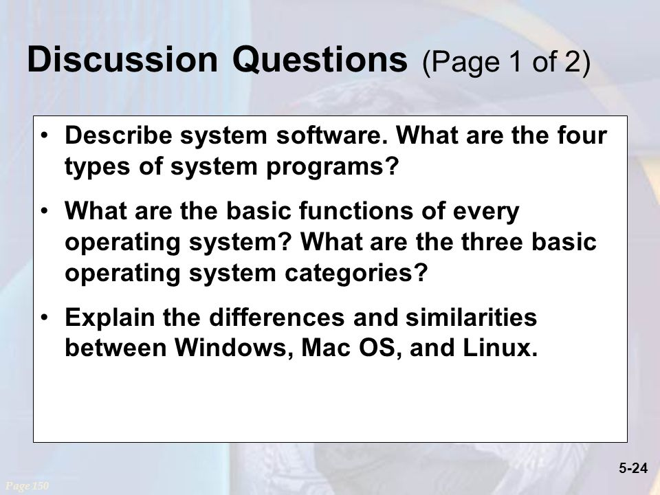 5-24 Describe system software. What are the four types of system programs.