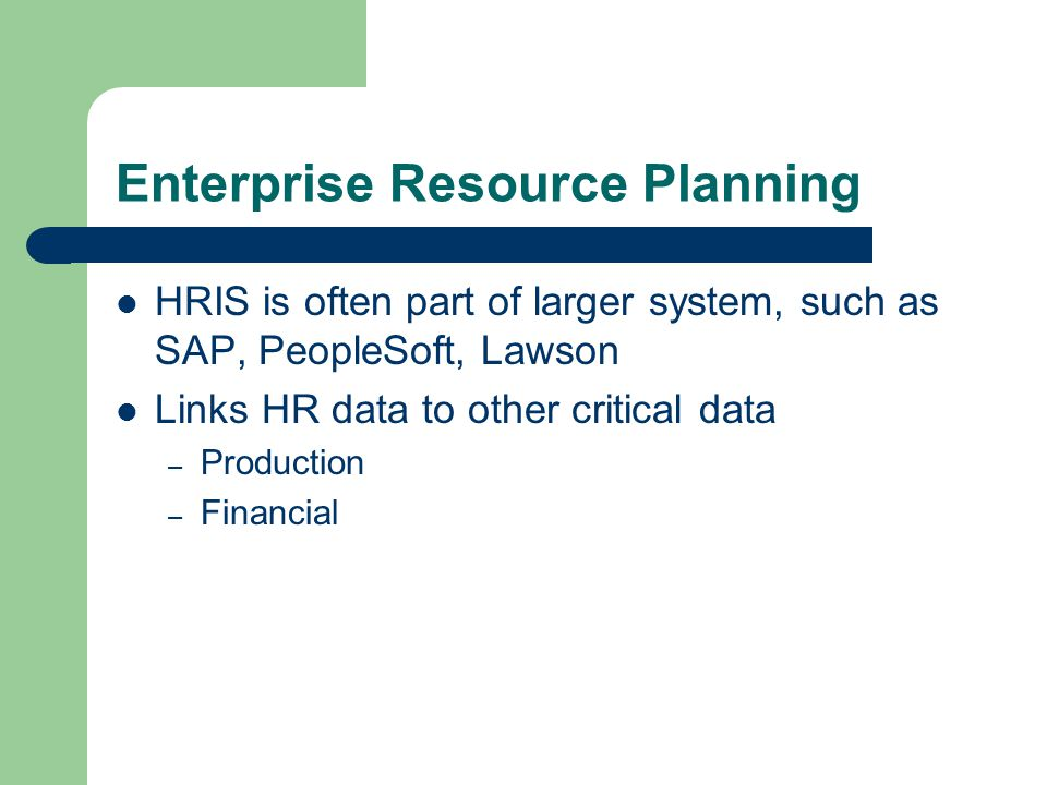 4 enterprise resource planning hris is often part of larger system such as sap peoplesoft lawson links hr data to other critical data production