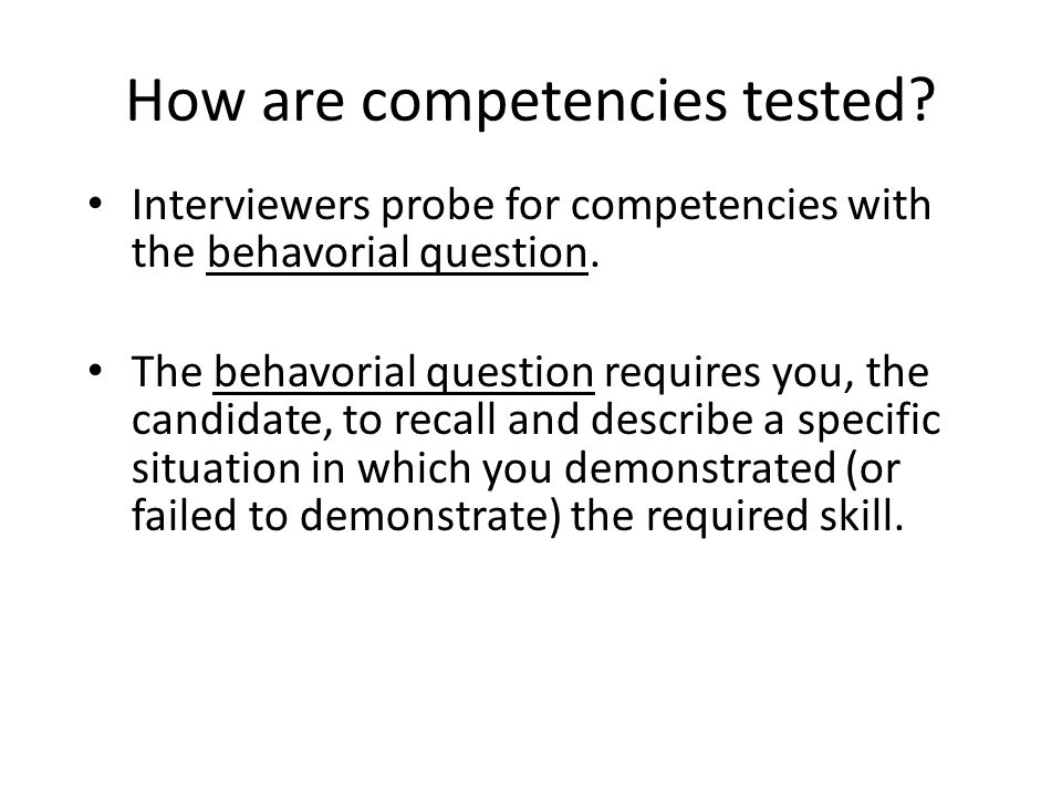 How are competencies tested. Interviewers probe for competencies with the behavorial question.