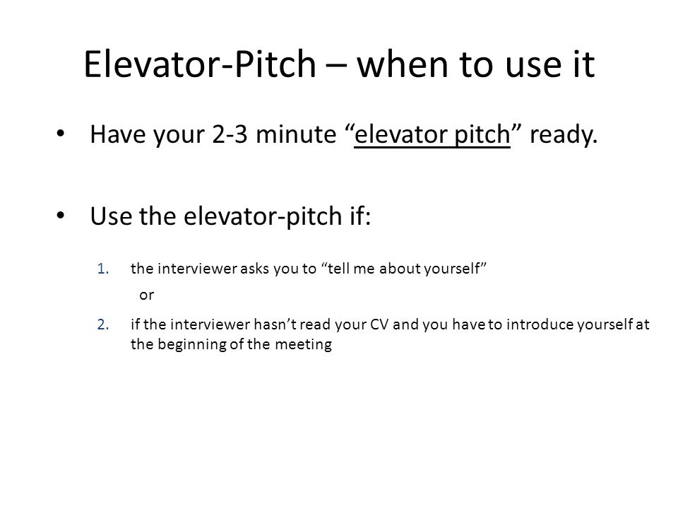 Elevator-Pitch – when to use it Have your 2-3 minute elevator pitch ready.